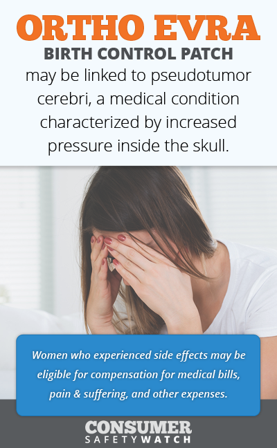 Ortho Evra (birth control patch) may be linked to pseudotumor cerebri, a medical condition characterized by increased pressure inside the skull. // Consumer Safety Watch